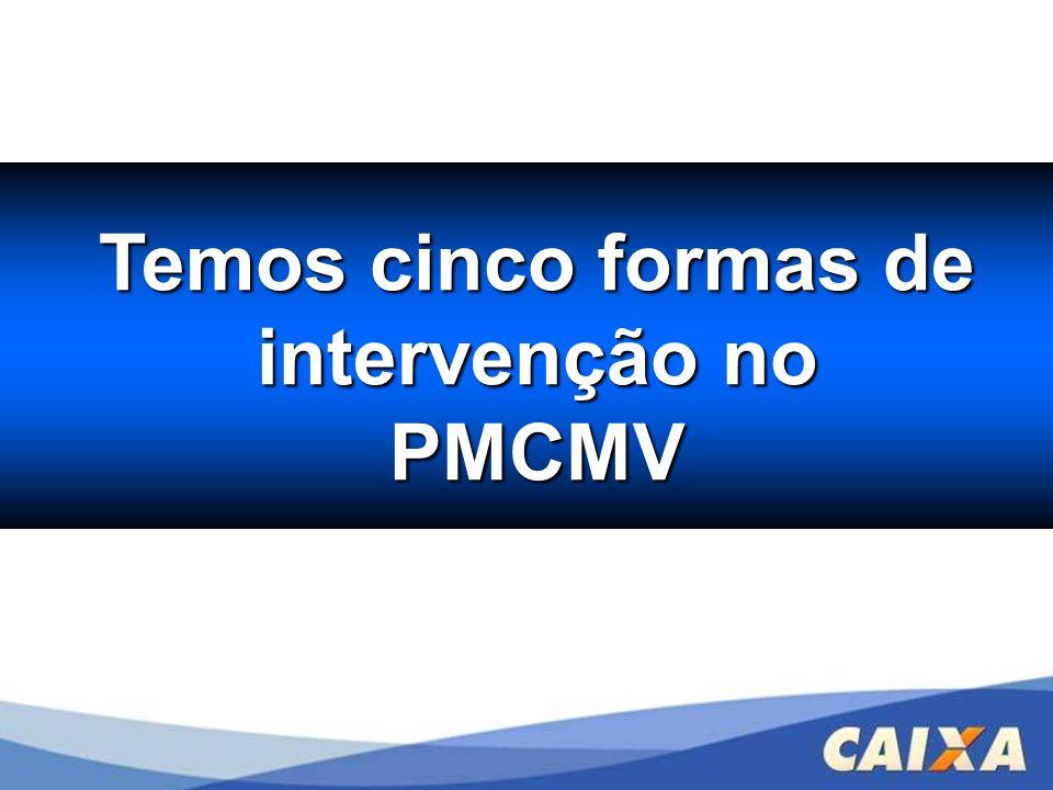 Temos cinco formas de intervenção no PMCMV