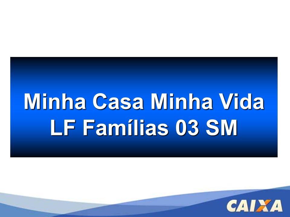 Minha Casa Minha Vida LF Famílias 03 SM