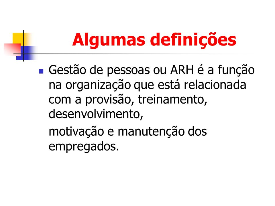 Algumas definições Gestão de pessoas ou ARH é a função na organização que está relacionada com a provisão, treinamento, desenvolvimento,
