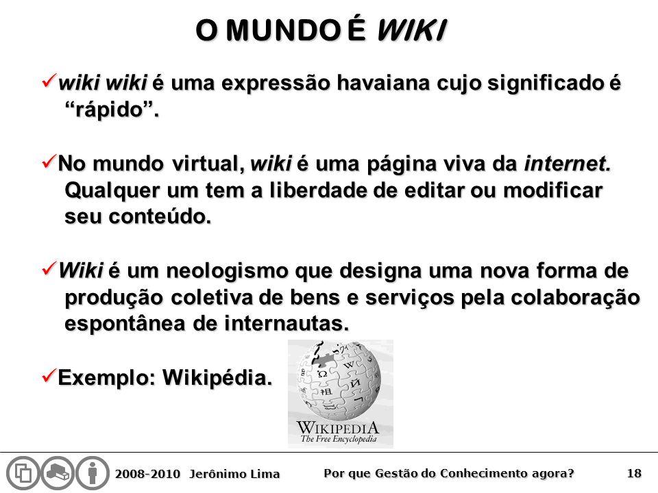 O MUNDO É WIKI wiki wiki é uma expressão havaiana cujo significado é