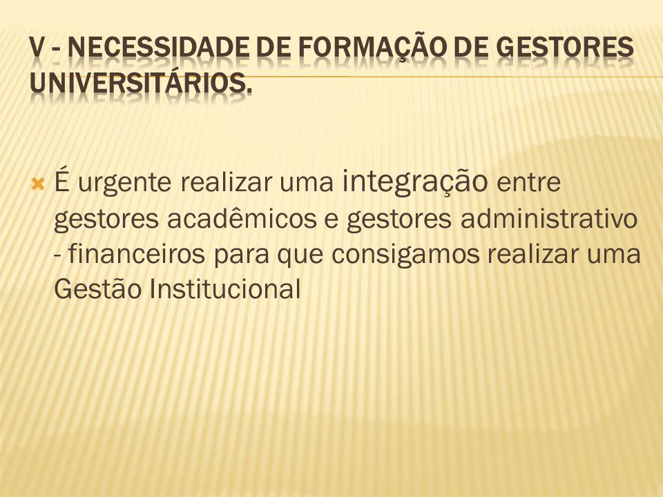 V - Necessidade de Formação de Gestores Universitários.