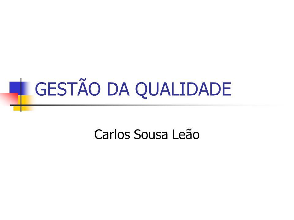 GESTÃO DA QUALIDADE Carlos Sousa Leão