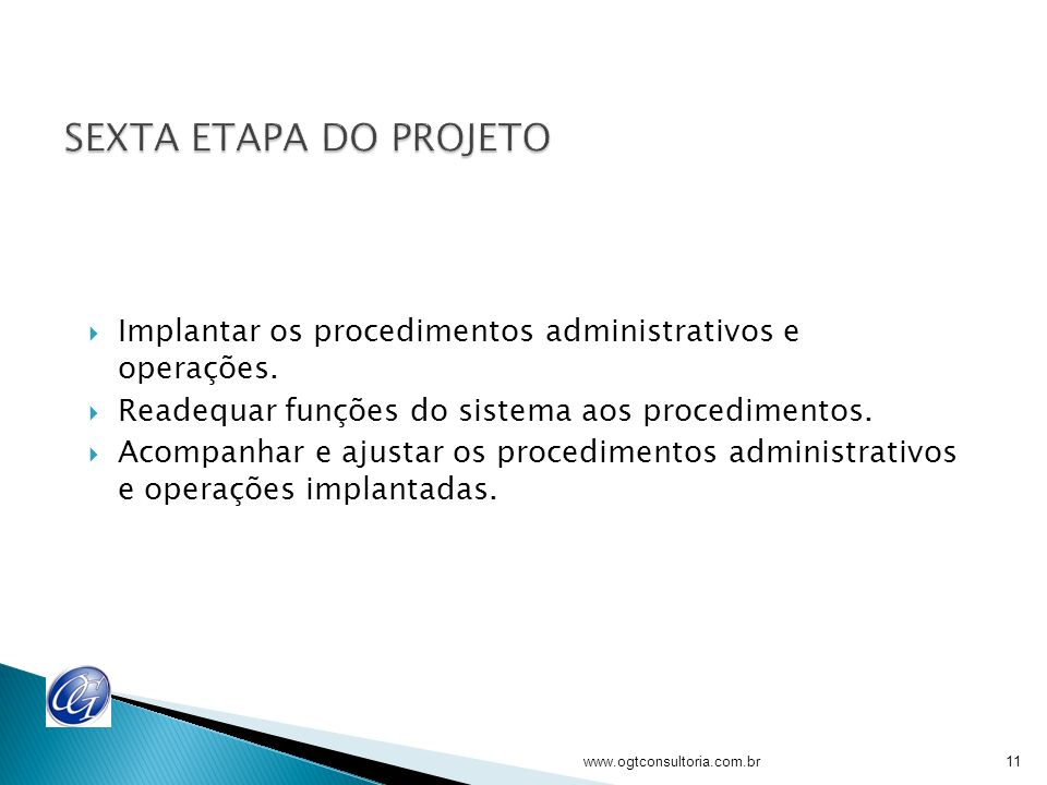 SEXTA ETAPA DO PROJETO Implantar os procedimentos administrativos e operações. Readequar funções do sistema aos procedimentos.