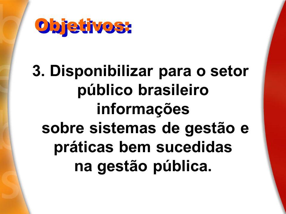 Objetivos: 3. Disponibilizar para o setor público brasileiro