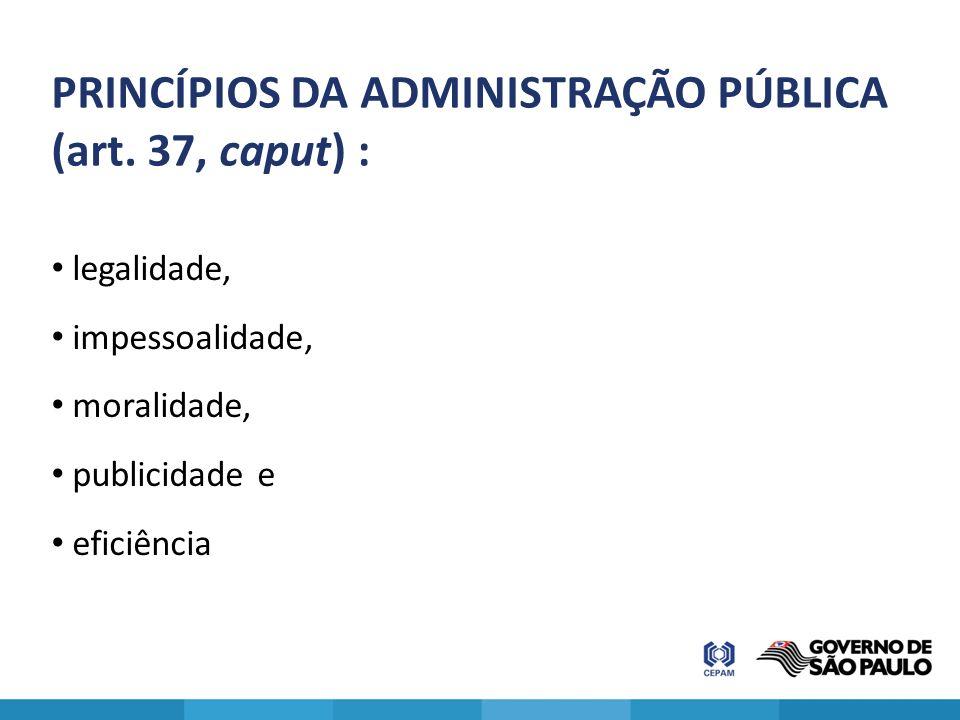 PRINCÍPIOS DA ADMINISTRAÇÃO PÚBLICA (art. 37, caput) :