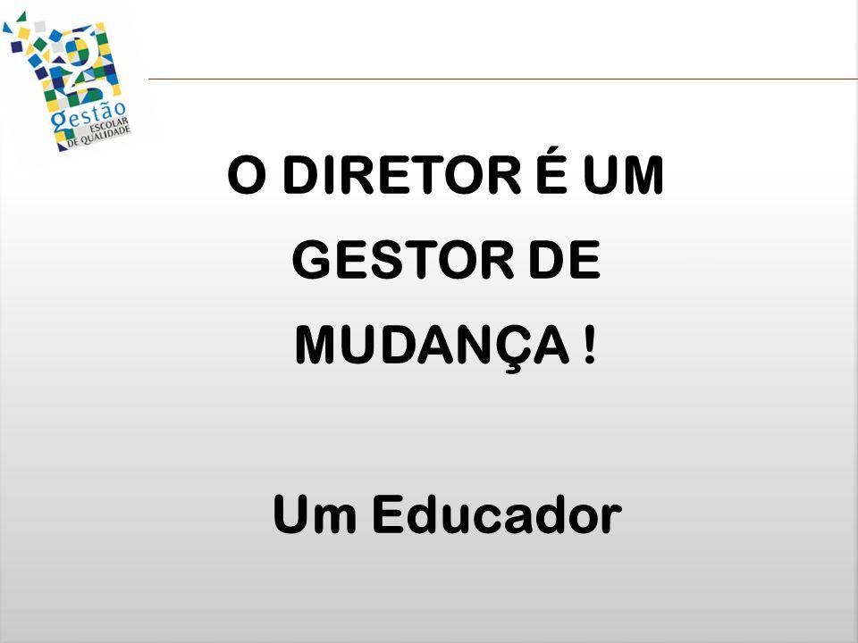 O DIRETOR É UM GESTOR DE MUDANÇA !