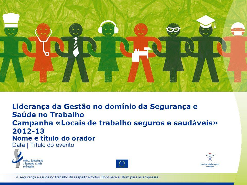 Liderança da Gestão no domínio da Segurança e Saúde no Trabalho Campanha «Locais de trabalho seguros e saudáveis» 2012-13