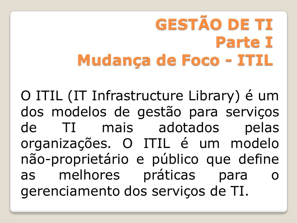 GESTÃO DE TI Parte I Mudança de Foco - ITIL