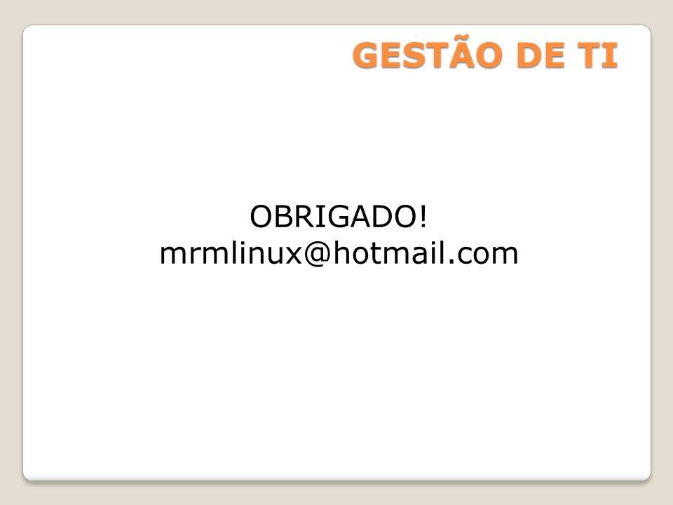 GESTÃO DE TI OBRIGADO! mrmlinux@hotmail.com