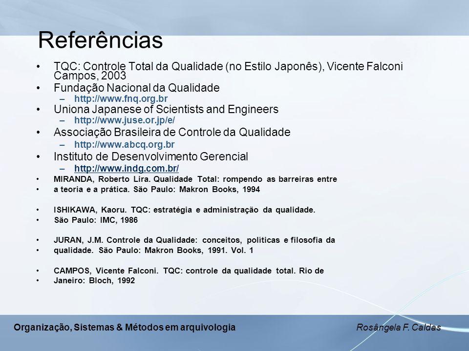 Referências TQC: Controle Total da Qualidade (no Estilo Japonês), Vicente Falconi Campos, 2003. Fundação Nacional da Qualidade.