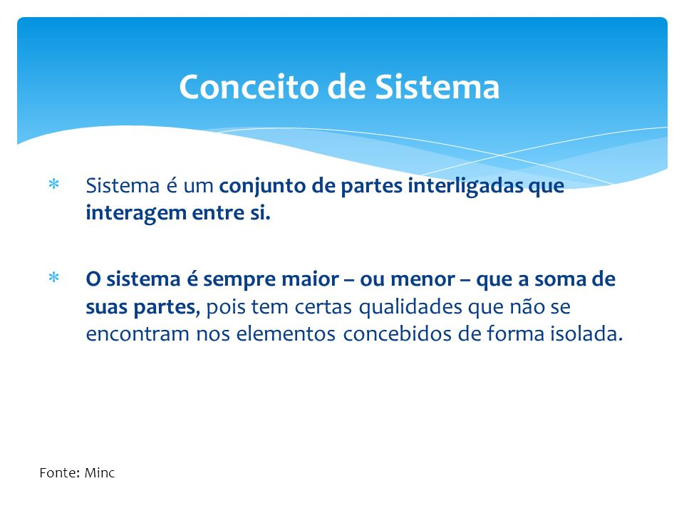 Conceito de Sistema Sistema é um conjunto de partes interligadas que interagem entre si.