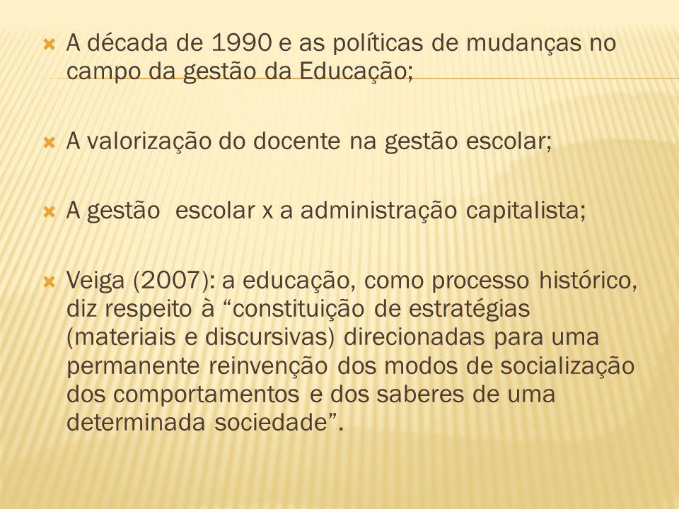 A década de 1990 e as políticas de mudanças no campo da gestão da Educação;