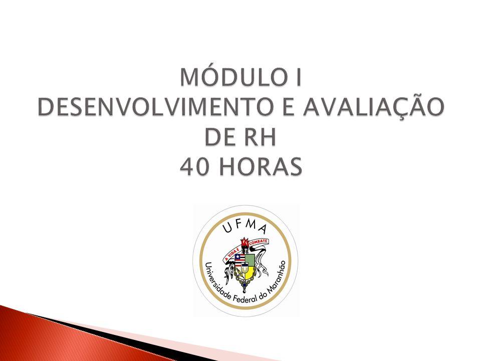 MÓDULO I DESENVOLVIMENTO E AVALIAÇÃO DE RH 40 HORAS