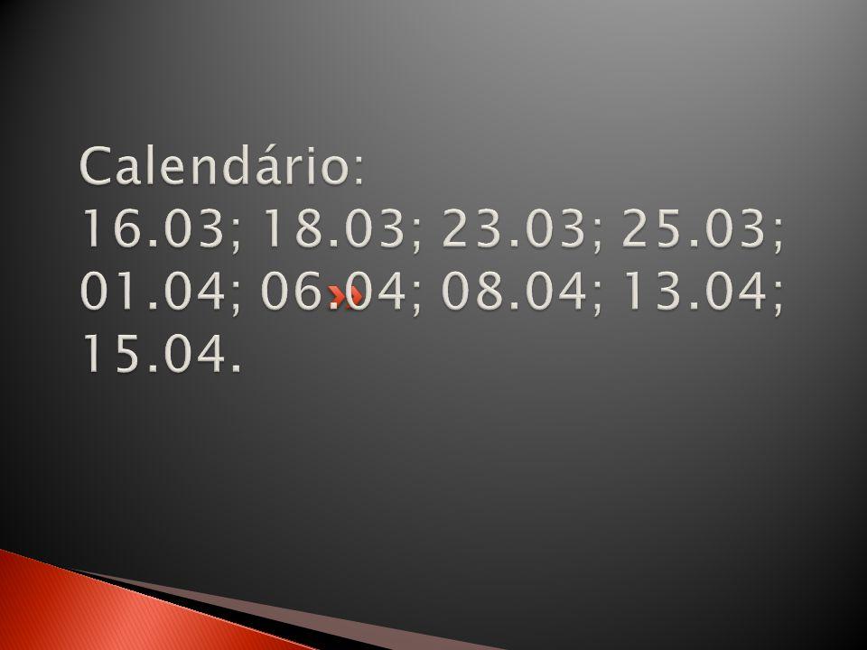 Calendário: 16.03; 18.03; 23.03; 25.03; 01.04; 06.04; 08.04; 13.04; 15.04.
