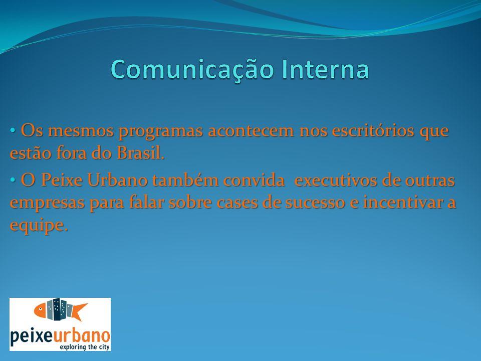 Comunicação Interna Os mesmos programas acontecem nos escritórios que estão fora do Brasil.