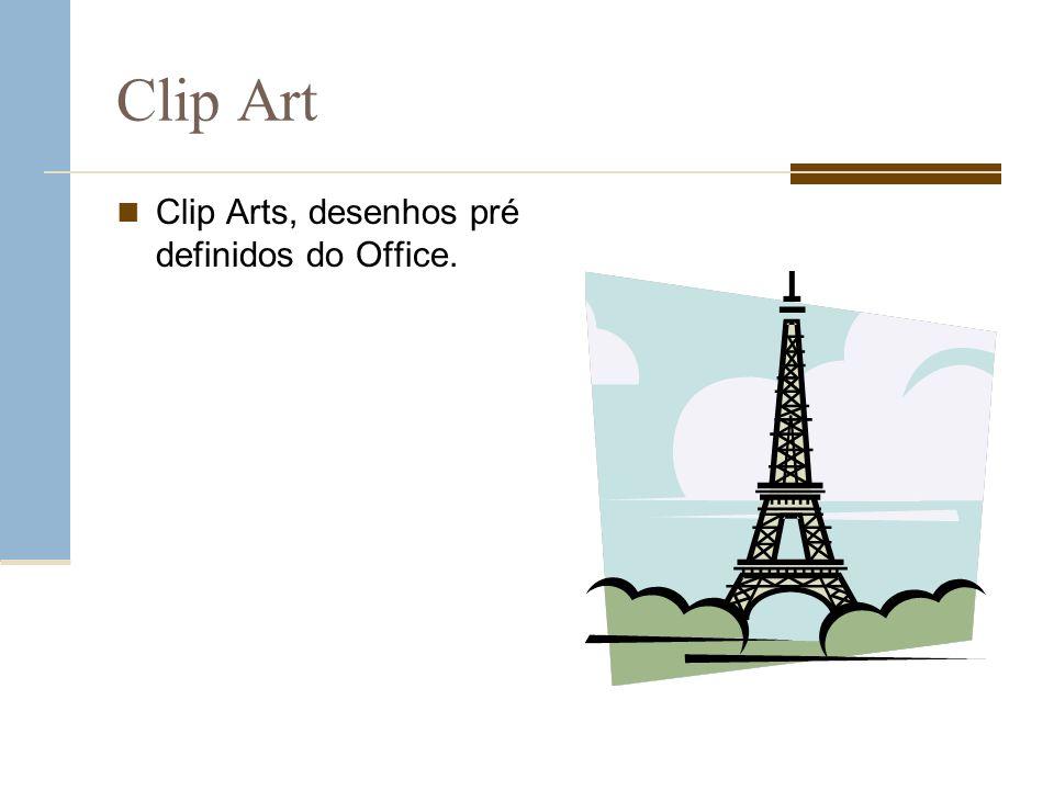 Clip Art Clip Arts, desenhos pré definidos do Office.