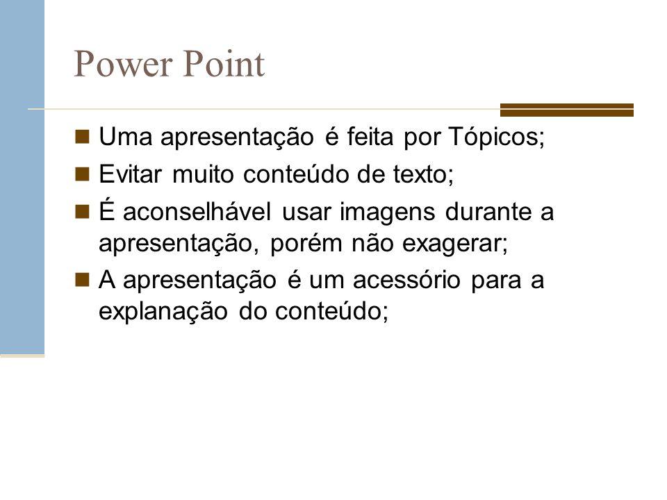 Power Point Uma apresentação é feita por Tópicos;