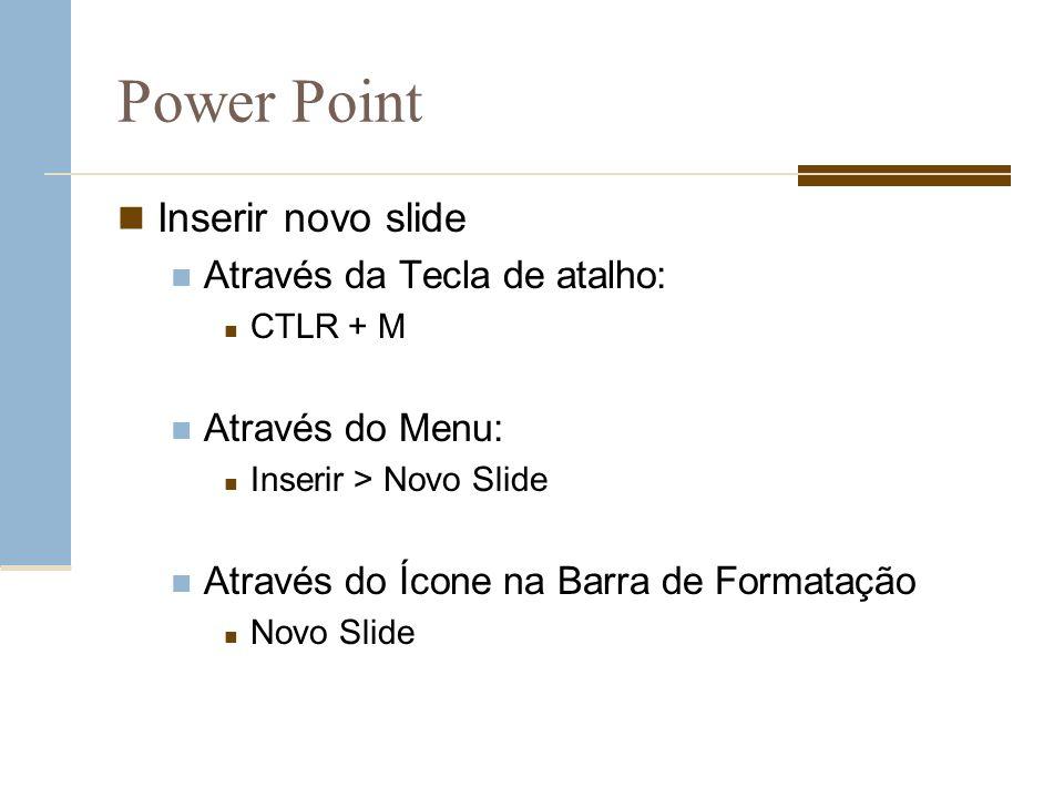 Power Point Inserir novo slide Através da Tecla de atalho: