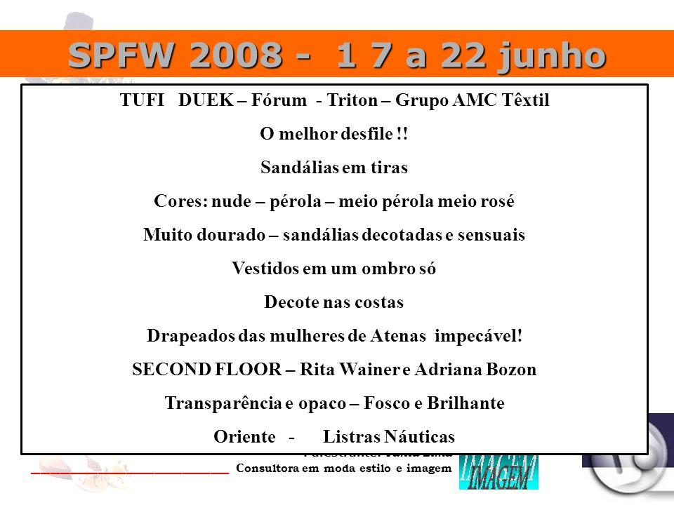 SPFW 2008 - 1 7 a 22 junho TUFI DUEK – Fórum - Triton – Grupo AMC Têxtil. O melhor desfile !! Sandálias em tiras.