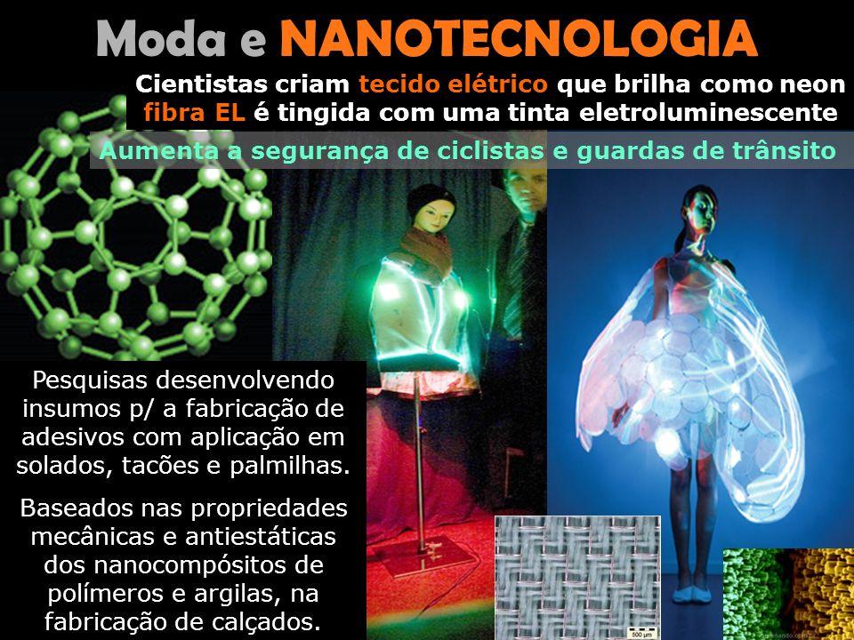 Moda e NANOTECNOLOGIA Cientistas criam tecido elétrico que brilha como neon. fibra EL é tingida com uma tinta eletroluminescente.