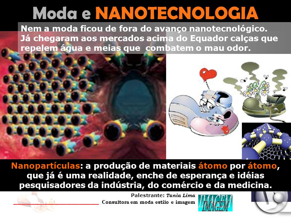 Moda e NANOTECNOLOGIA Nem a moda ficou de fora do avanço nanotecnológico.