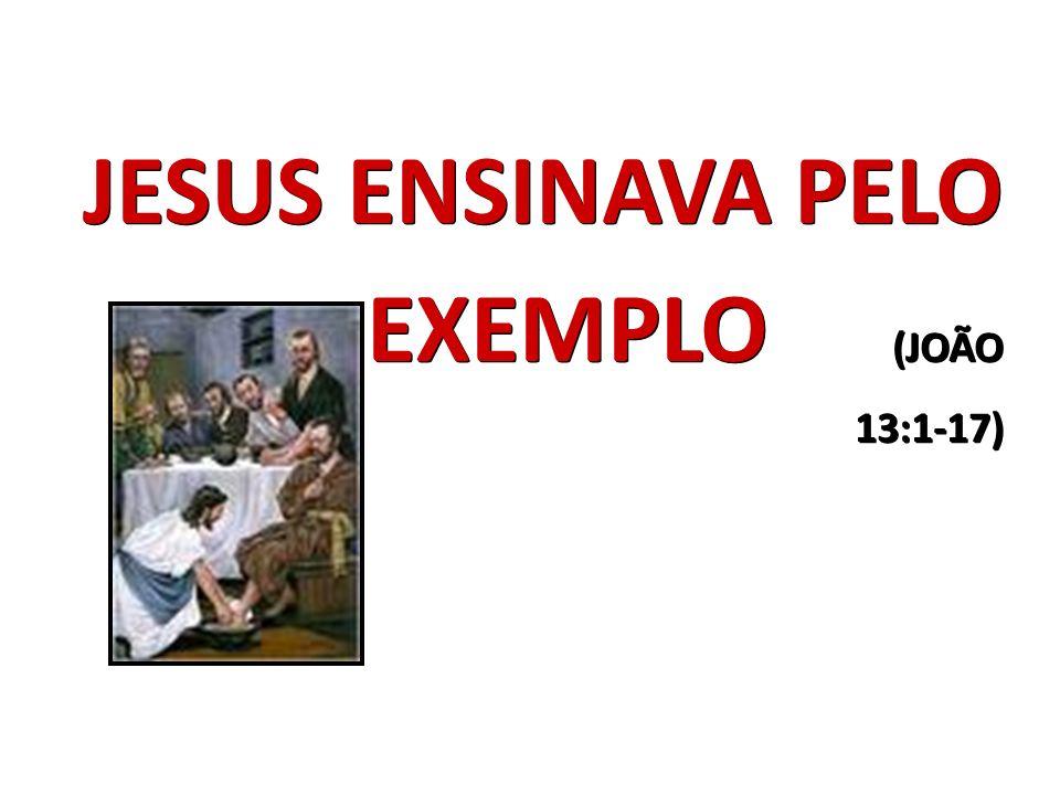 JESUS ENSINAVA PELO EXEMPLO (JOÃO 13:1-17)