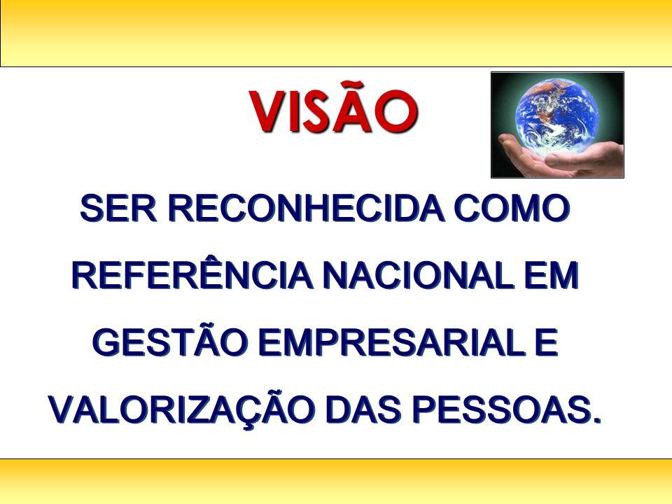 VISÃO SER RECONHECIDA COMO REFERÊNCIA NACIONAL EM GESTÃO EMPRESARIAL E VALORIZAÇÃO DAS PESSOAS.