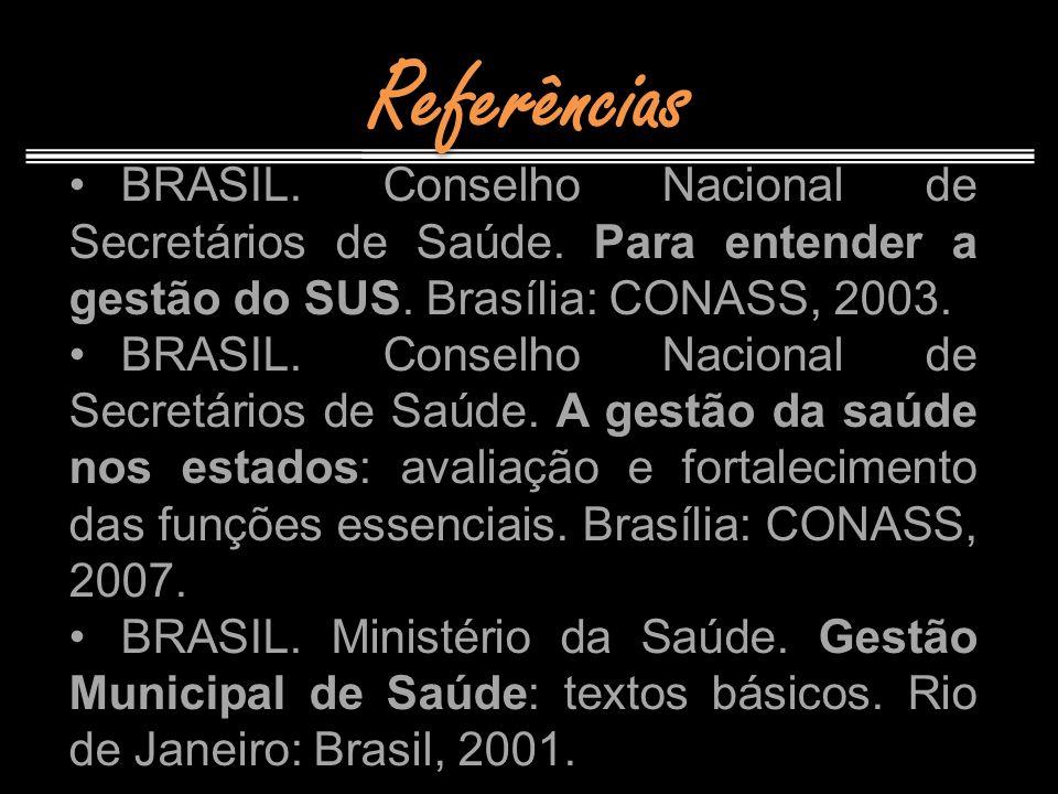 Referências BRASIL. Conselho Nacional de Secretários de Saúde. Para entender a gestão do SUS. Brasília: CONASS, 2003.