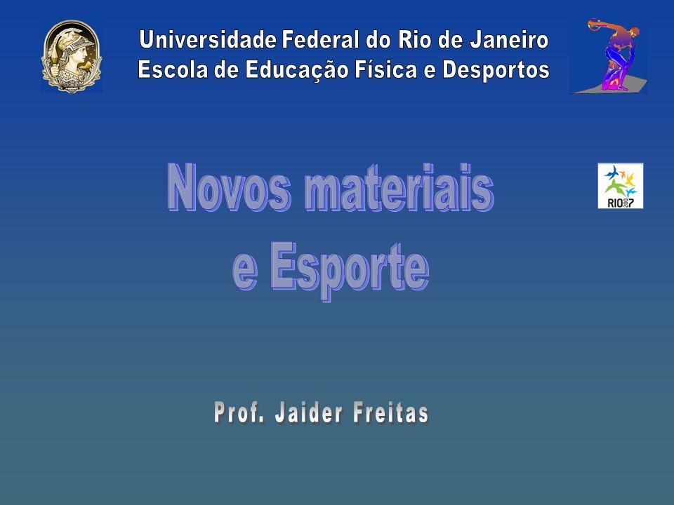 Novos materiais e Esporte Universidade Federal do Rio de Janeiro