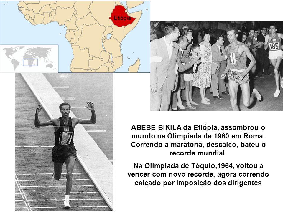 Etiópia ABEBE BIKILA da Etiópia, assombrou o mundo na Olimpíada de 1960 em Roma. Correndo a maratona, descalço, bateu o recorde mundial.