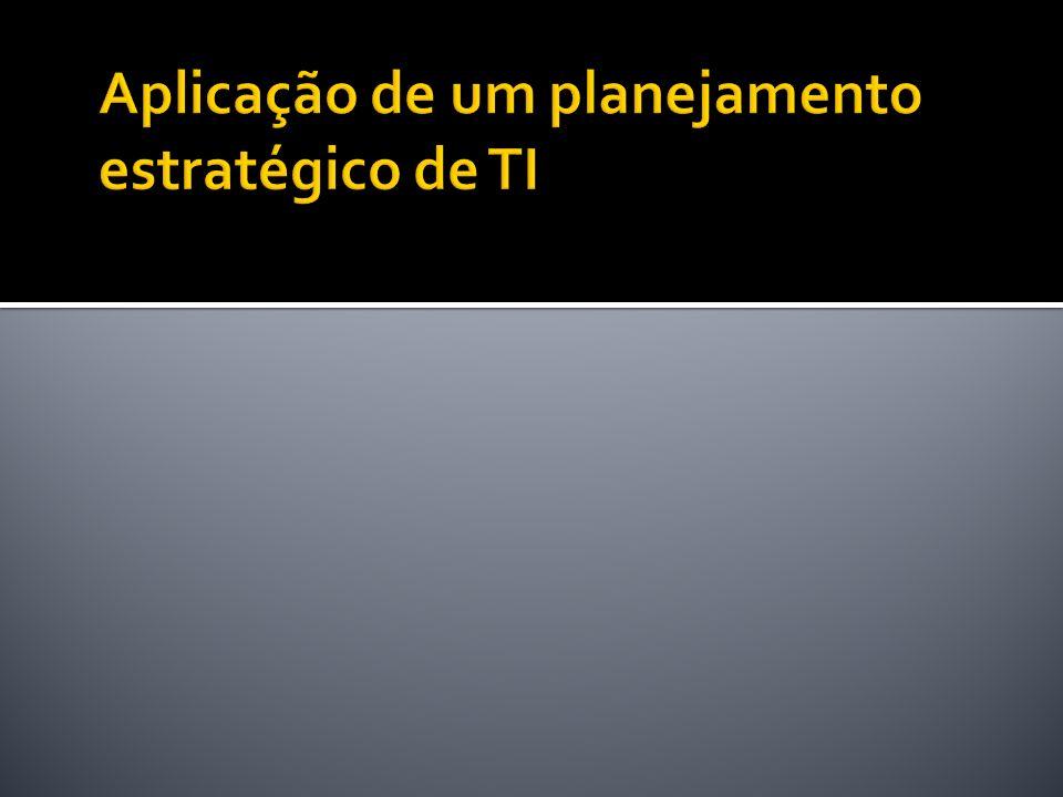 Aplicação de um planejamento estratégico de TI
