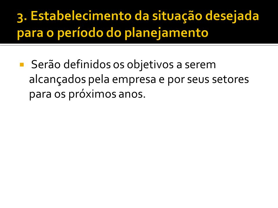 3. Estabelecimento da situação desejada para o período do planejamento