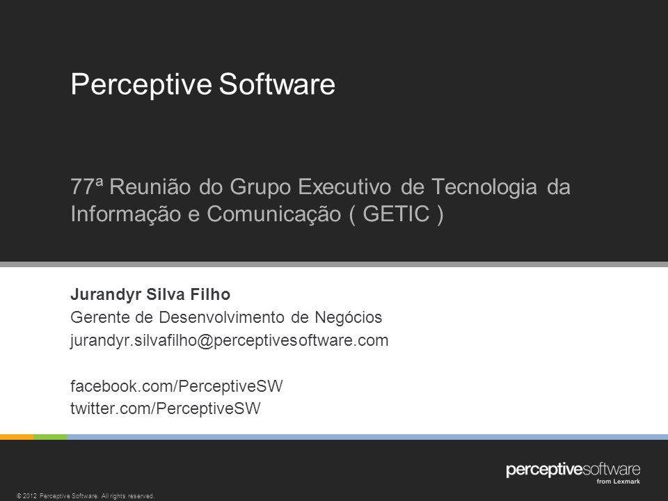 Perceptive Software 77ª Reunião do Grupo Executivo de Tecnologia da Informação e Comunicação ( GETIC )