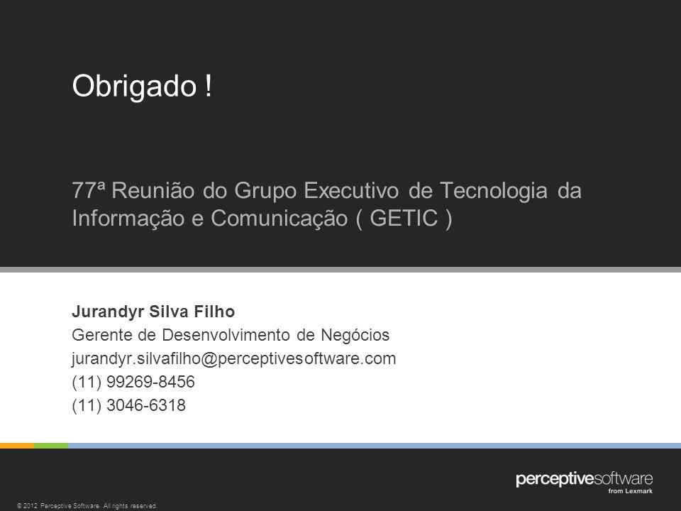 Obrigado ! 77ª Reunião do Grupo Executivo de Tecnologia da Informação e Comunicação ( GETIC ) Jurandyr Silva Filho.