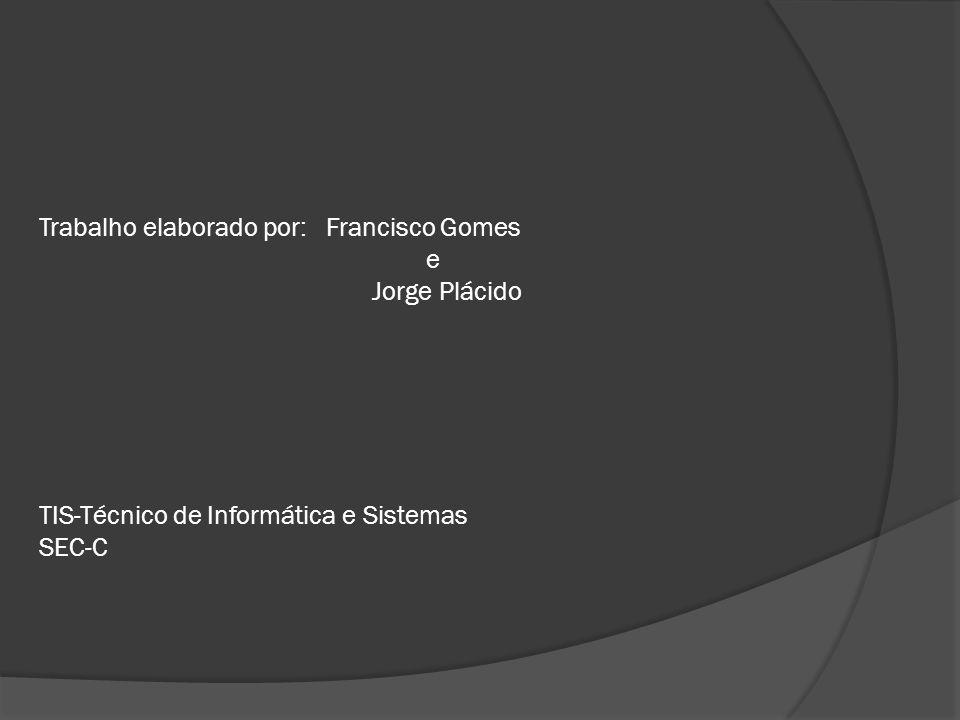 Trabalho elaborado por: Francisco Gomes e Jorge Plácido TIS-Técnico de Informática e Sistemas SEC-C