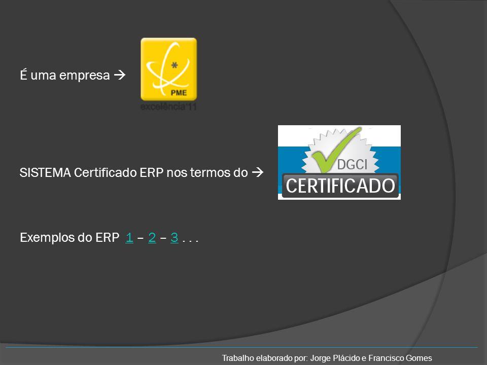 É uma empresa  SISTEMA Certificado ERP nos termos do  Exemplos do ERP 1 – 2 – 3 . . .