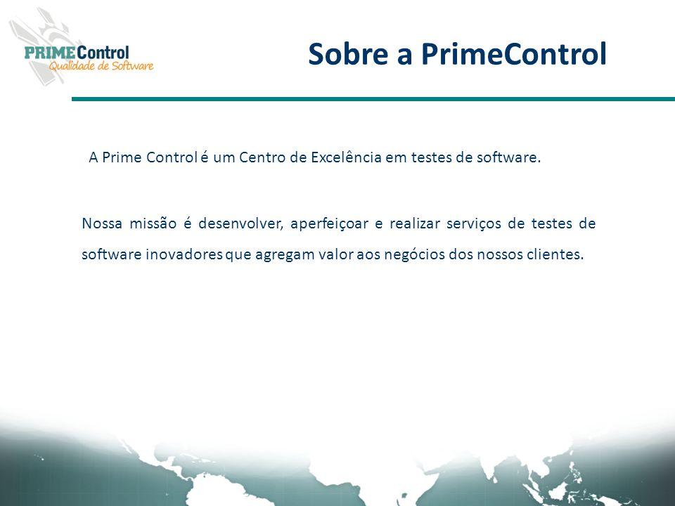 Sobre a PrimeControl A Prime Control é um Centro de Excelência em testes de software.