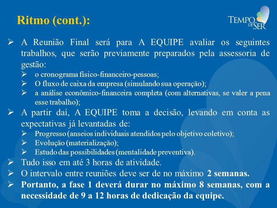 Ritmo (cont.): A Reunião Final será para A EQUIPE avaliar os seguintes trabalhos, que serão previamente preparados pela assessoria de gestão: