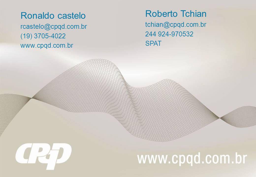 Roberto Tchian Ronaldo castelo tchian@cpqd.com.br rcastelo@cpqd.com.br