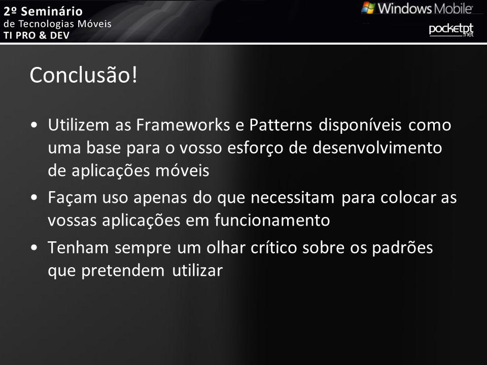 Conclusão! Utilizem as Frameworks e Patterns disponíveis como uma base para o vosso esforço de desenvolvimento de aplicações móveis.
