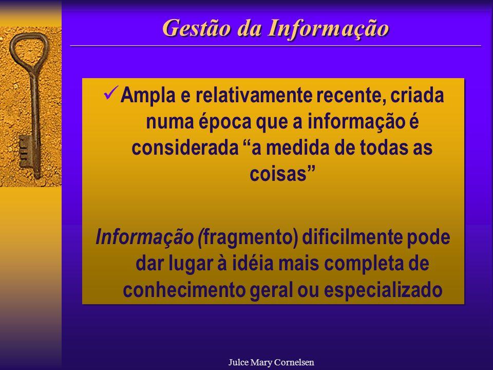 Gestão da Informação Ampla e relativamente recente, criada numa época que a informação é considerada a medida de todas as coisas