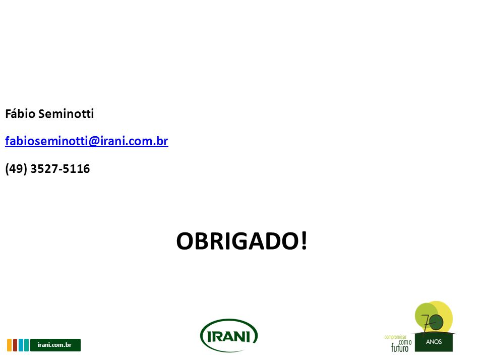 Fábio Seminotti fabioseminotti@irani.com.br (49) 3527-5116 OBRIGADO!
