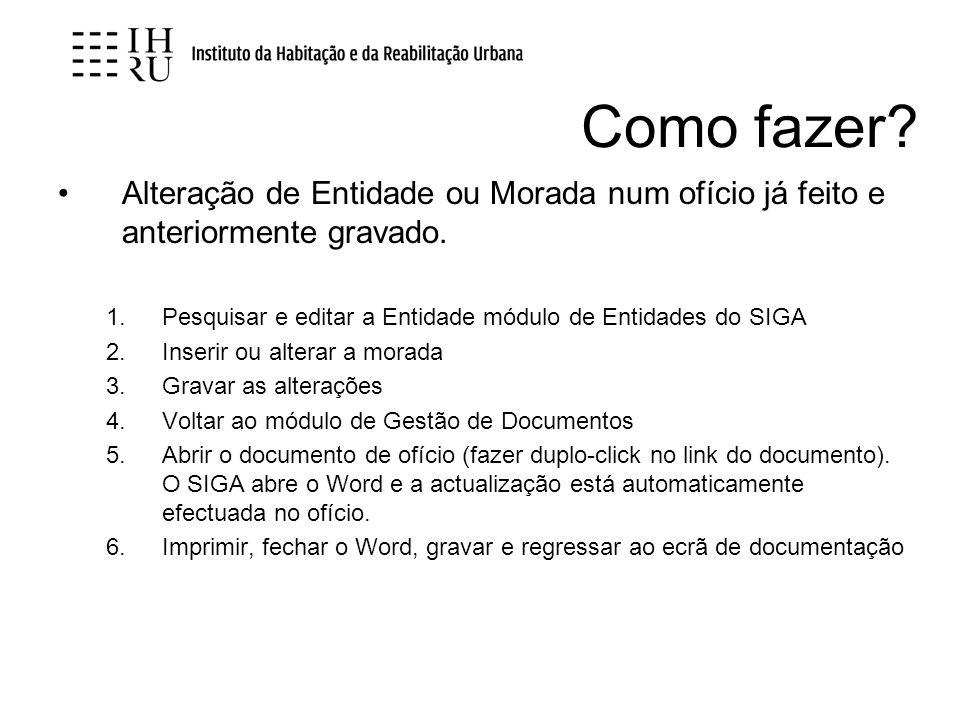 Como fazer Alteração de Entidade ou Morada num ofício já feito e anteriormente gravado. Pesquisar e editar a Entidade módulo de Entidades do SIGA.
