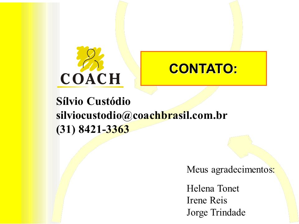 CONTATO: Sílvio Custódio silviocustodio@coachbrasil.com.br