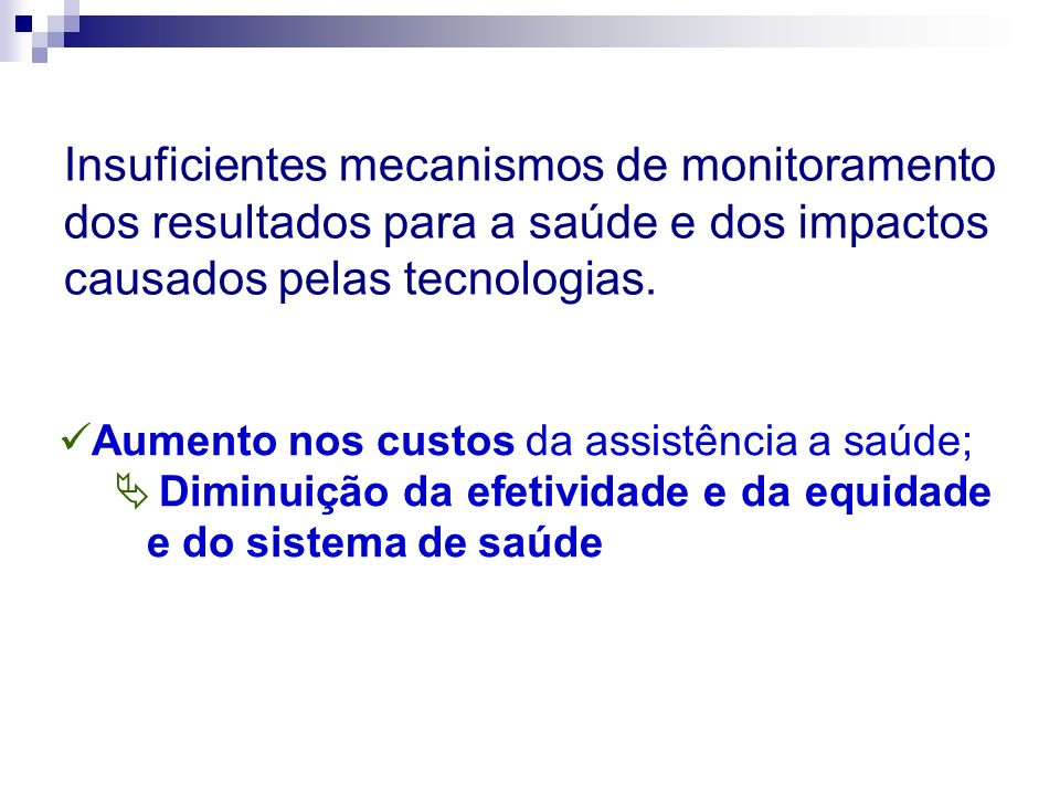 Insuficientes mecanismos de monitoramento dos resultados para a saúde e dos impactos causados pelas tecnologias.