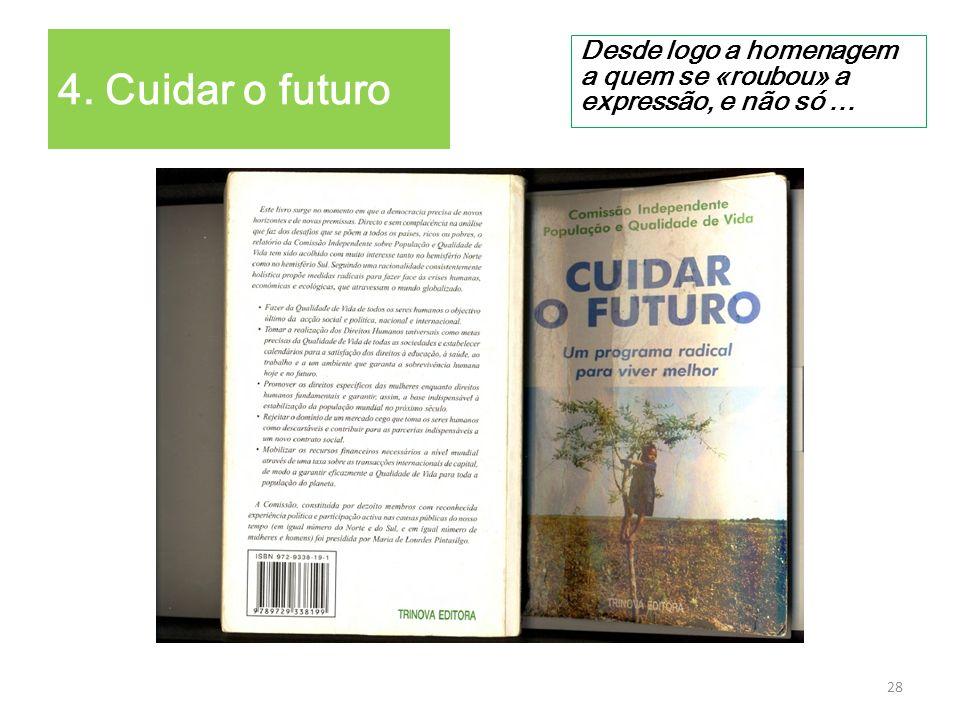 4. Cuidar o futuro Desde logo a homenagem a quem se «roubou» a expressão, e não só …