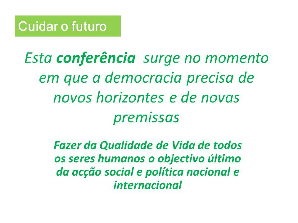 Cuidar o futuro Esta conferência surge no momento em que a democracia precisa de novos horizontes e de novas premissas.