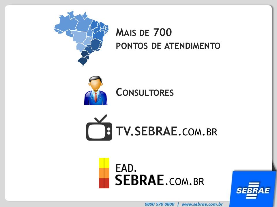 TV.SEBRAE.com.br . .com.br Mais de 700 pontos de atendimento