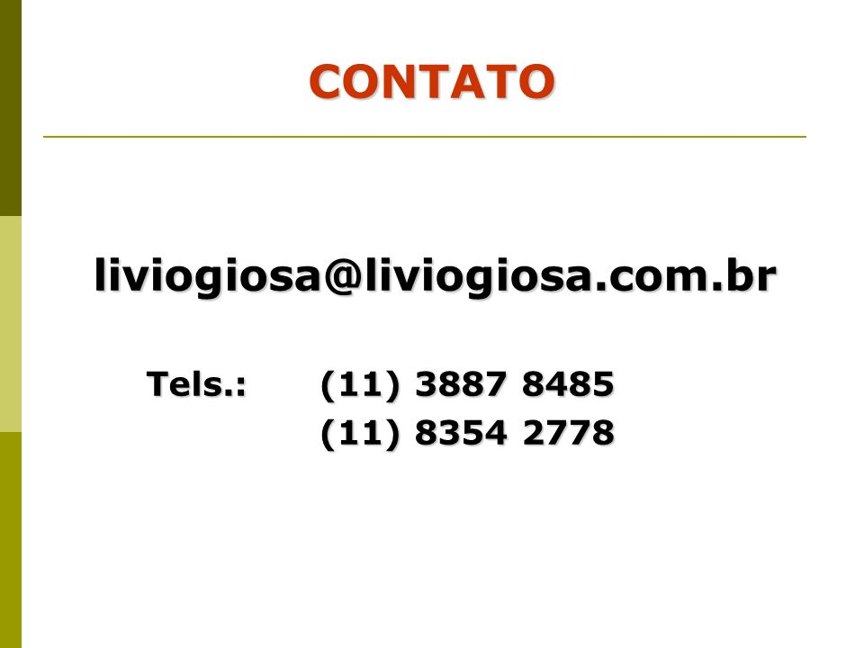 CONTATO liviogiosa@liviogiosa.com.br Tels.: (11) 3887 8485