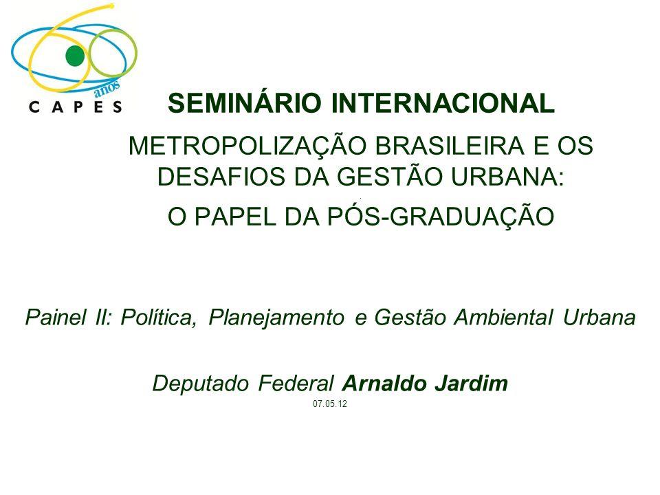 SEMINÁRIO INTERNACIONAL METROPOLIZAÇÃO BRASILEIRA E OS DESAFIOS DA GESTÃO URBANA: . O PAPEL DA PÓS-GRADUAÇÃO